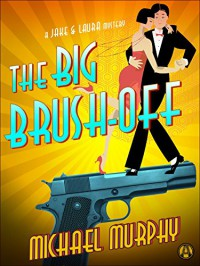 The Big Brush-off: A Jake & Laura Mystery - Michael Murphy