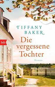 Die vergessene Tochter: Roman - Tiffany Baker