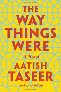 The Way Things Were: A Novel - Aatish Taseer