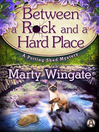 Between a Rock and a Hard Place: A Potting Shed Mystery (Potting Shed Mystery series Book 3) - Marty Wingate