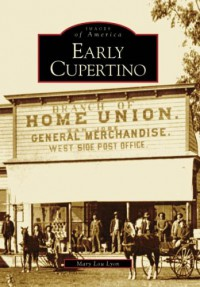 Early Cupertino, California (Images of America Series) - Mary Lyon