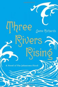 Three Rivers Rising: A Novel of the Johnstown Flood - Jame Richards