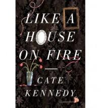 Like a House on Fire - Cate Kennedy