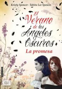 El verano de los ángeles oscuros. La promesa (Tapa dura con sobrecubierta) - Kristy Spencer, Tabita Lee Spencer