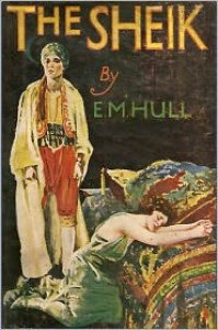 The Sheik - Edith M. Hull,  Classic Fiction (Compiler),  Created by Classic Romances