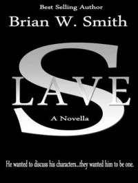 Slave (A Novella) - Brian W. Smith