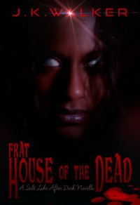 Frat House of the Dead - J.K. Walker