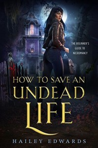 How to Save an Undead Life (The Beginner's Guide to Necromancy Book 1) - Hailey Edwards