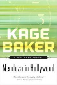 Mendoza in Hollywood: A Company Novel (The Company) - Kage Baker
