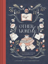 Other-Wordly: Words Both Strange and Lovely from Around the World - Kelsey Garrity-Riley, Yee-Lum Mak