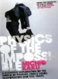 Physics of the Impossible : A Scientific Exploration Into the World of Phasers, Force Fields, Teleporatation, and Time Travel - Michio Kaku