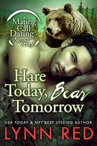 Hare Today Bear Tomorrow (Werebear Shifter Paranormal Romance) (Mating Call Dating Agency Book 1) - Lynn Red