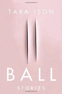 Ball: Stories - Tara Ison