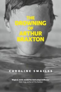 The Drowning of Arthur Braxton - Caroline Smailes