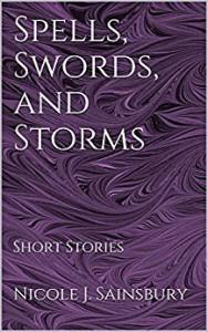 Spells, Swords, and Storms: Short Stories - Nicole J. Sainsbury