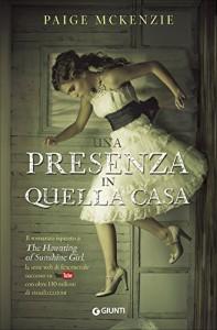 Una presenza in quella casa - Paige McKenzie, A. Tissoni