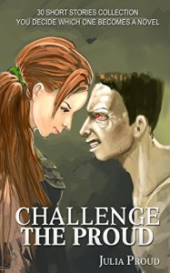 Challenge The Proud: 30 Short Stories - Julia Proud