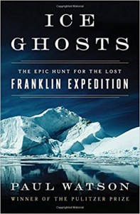 Ice Ghosts: The Epic Hunt for the Lost Franklin Expedition - Paul Watson