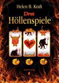 Drei Höllenspiele - Helen B. Kraft