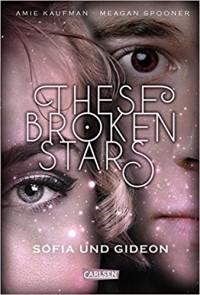 These Broken Stars. Sofia und Gideon - Stefanie Frida Lemke, Amie Kaufman, Meagan Spooner