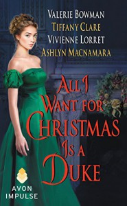 All I Want for Christmas Is a Duke - Vivienne Lorret, Valerie Bowman, Tiffany Clare, Ashlyn Macnamara