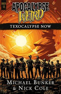 Apocalypse Weird: Texocalypse Now (DIGGER Book 1) - Michael Bunker, Nick Cole