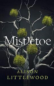 Mistletoe - Alison Littlewood