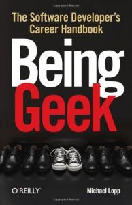 Being Geek: The Software Developer's Career Handbook - Michael Lopp