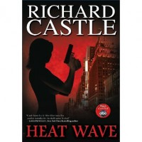 Heat Wave (Nikki Heat, #1) - Richard Castle