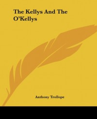 The Kellys And The O'Kellys - Anthony Trollope