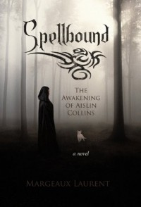 Spellbound: The Awakening of Aislin Collins - Margeaux Laurent