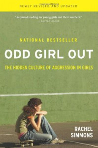 Odd Girl Out, Revised and Updated: The Hidden Culture of Aggression in Girls - Rachel Simmons