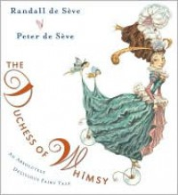 The Duchess of Whimsy - Randall de Sève, Peter de Sève