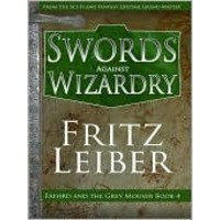 Swords Against Wizardry (Fafhrd and the Gray Mouser #4) - Fritz Leiber