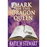 Mark of the Dragon Queen - Katie W. Stewart