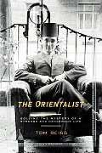 The Orientalist: Solving the Mystery of a Strange and Dangerous Life - Tom Reiss