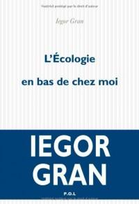 L'écologie en bas de chez moi: récit - Iegor Gran
