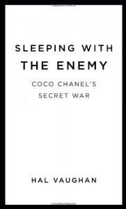Sleeping with the Enemy: Coco Chanel's Secret War - Hal Vaughan