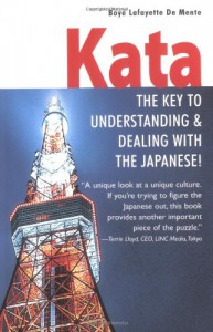 Kata: The Key to Understanding & Dealing with the Japanese! - Boyé Lafayette de Mente