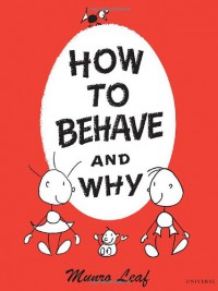 How to Behave and Why - Munro Leaf
