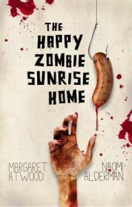 Happy Zombie Sunrise Home - Naomi Alderman, Margaret Atwood