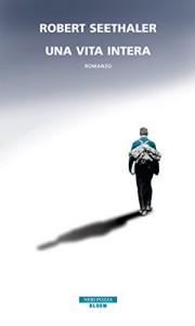 Una vita intera - Robert Seethaler, Riccardo Cravero
