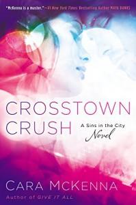 Crosstown Crush: A Sins In the City Novel (Sins in the City Novel, A) - Cara McKenna