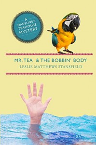 Mr. Tea and the Bobbin' Body (Madeline's Teahouse Book 2) - Leslie Matthews Stansfield