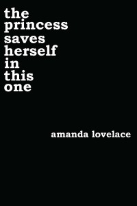 the princess saves herself in this one - ladybookmad, Amanda Lovelace