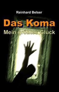 Das Koma Mein größtes Glpck - Reinhard Belser
