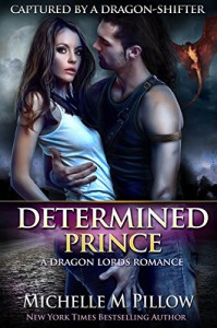 Determined Prince (Captured by a Dragon-Shifter Book 1) - Michelle M. Pillow