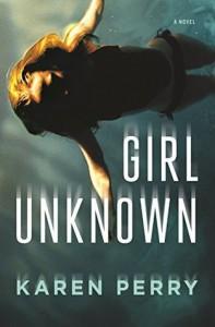 Girl Unknown: A Novel - Karen Perry