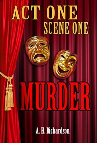 Act One, Scene One—Murder  - R. H. Richardson