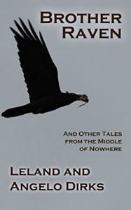 Brother Raven: and Other Tales from the Middle of Nowhere - Leland Dirks, Angelo Dirks, Leland Dirks